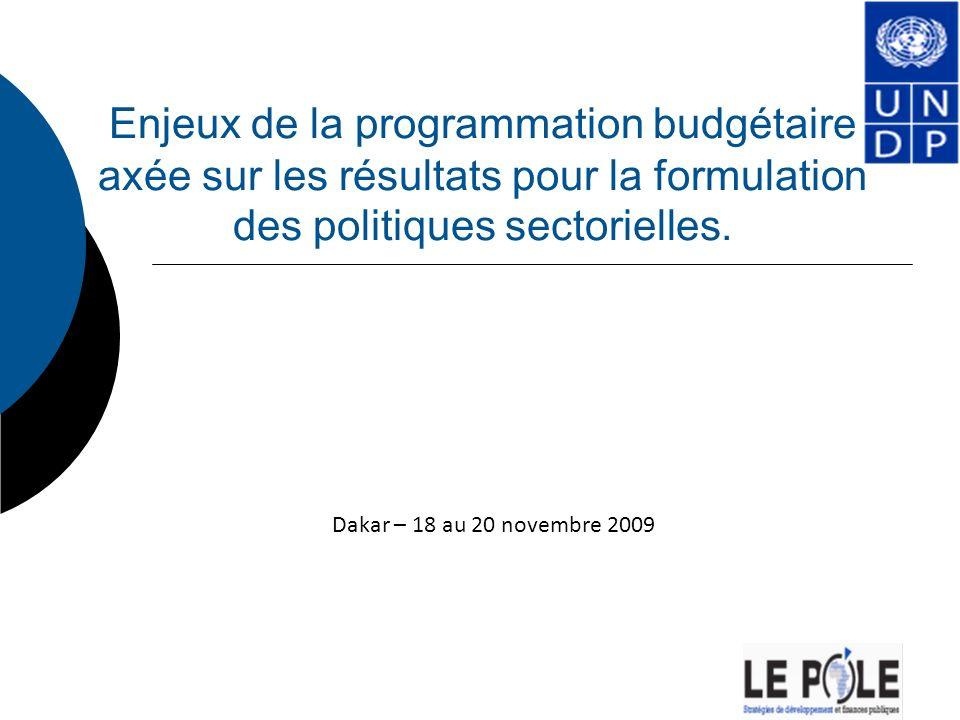 Enjeux de la programmation budgétaire axée sur les résultats pour la formulation des politiques sectorielles. Dakar – 18 au 20 novembre 2009