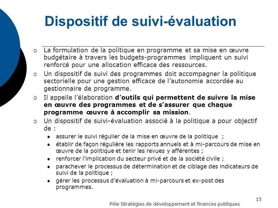 Dispositif de suivi-évaluation La formulation de la politique en programme et sa mise en œuvre budgétaire à travers les budgets-programmes impliquent