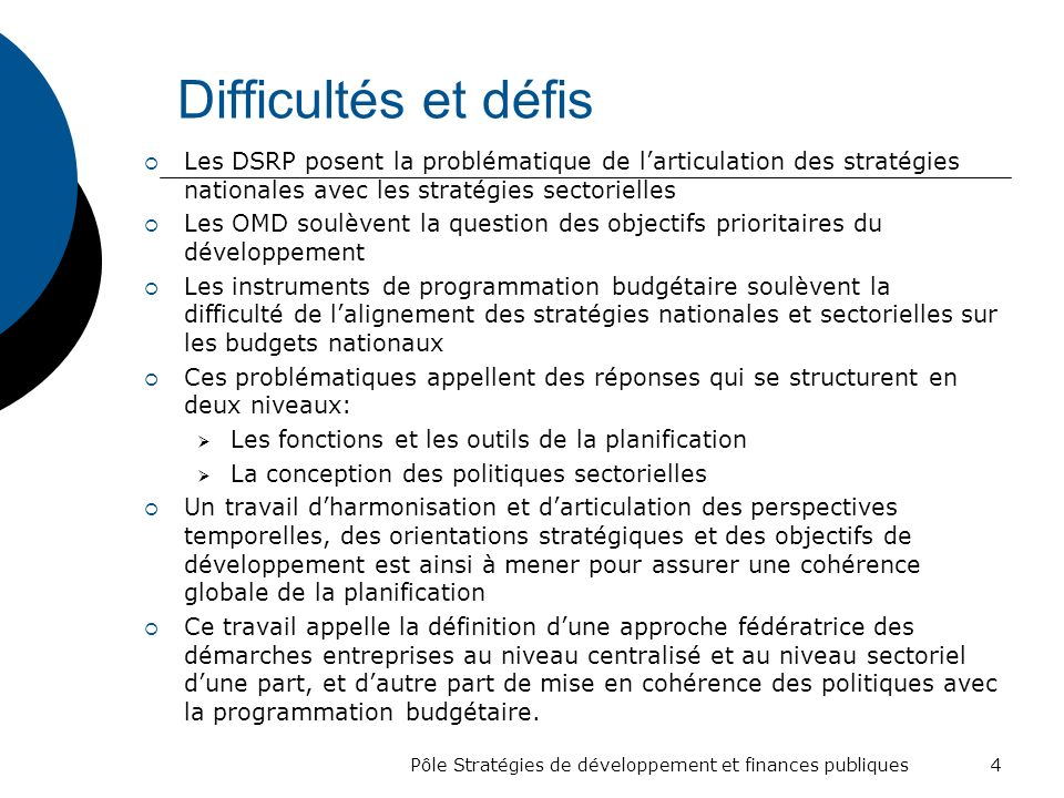 Difficultés et défis Les DSRP posent la problématique de larticulation des stratégies nationales avec les stratégies sectorielles Les OMD soulèvent la