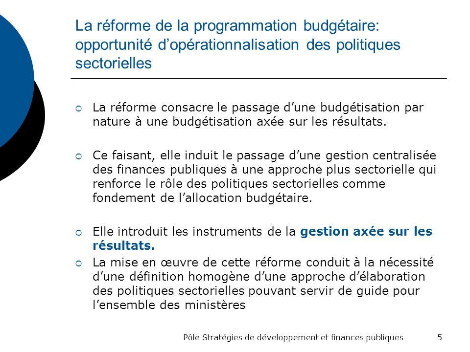 La réforme de la programmation budgétaire: opportunité dopérationnalisation des politiques sectorielles La réforme consacre le passage dune budgétisat