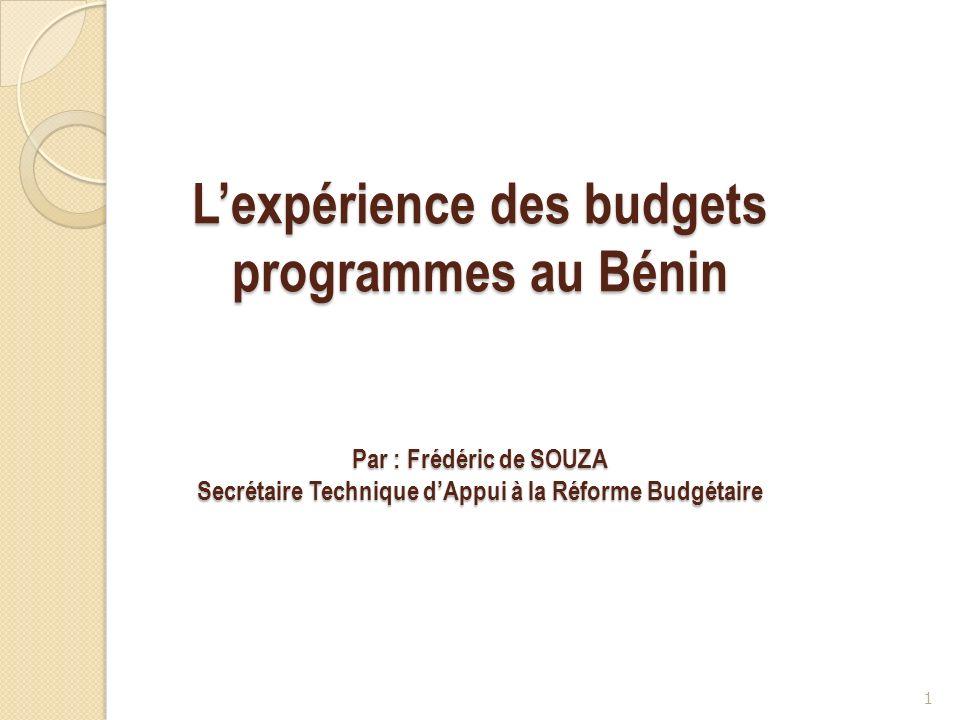 Lexpérience des budgets programmes au Bénin Par : Frédéric de SOUZA Secrétaire Technique dAppui à la Réforme Budgétaire 1