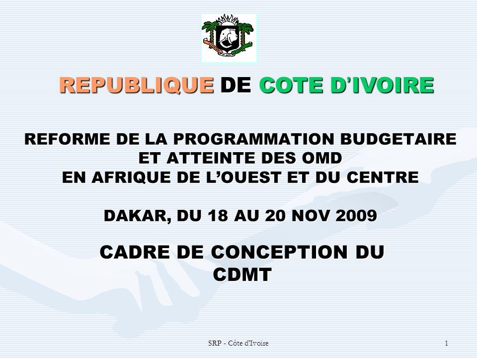 SRP - Côte d'Ivoire1 REFORME DE LA PROGRAMMATION BUDGETAIRE ET ATTEINTE DES OMD EN AFRIQUE DE LOUEST ET DU CENTRE DAKAR, DU 18 AU 20 NOV 2009 REPUBLIQ