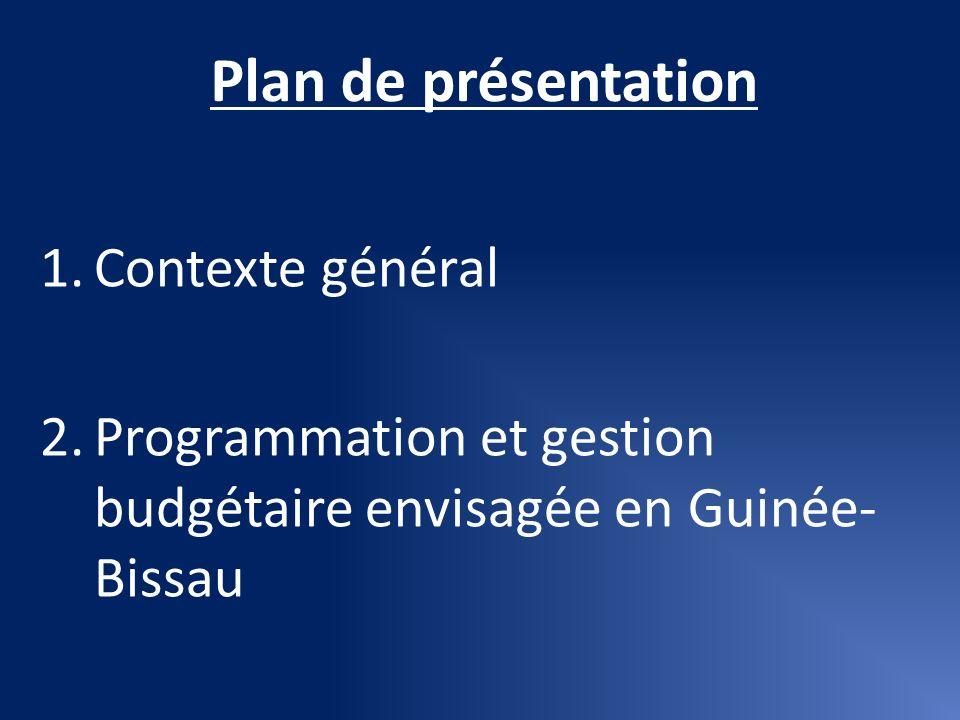 Plan de présentation 1.Contexte général 2.Programmation et gestion budgétaire envisagée en Guinée- Bissau