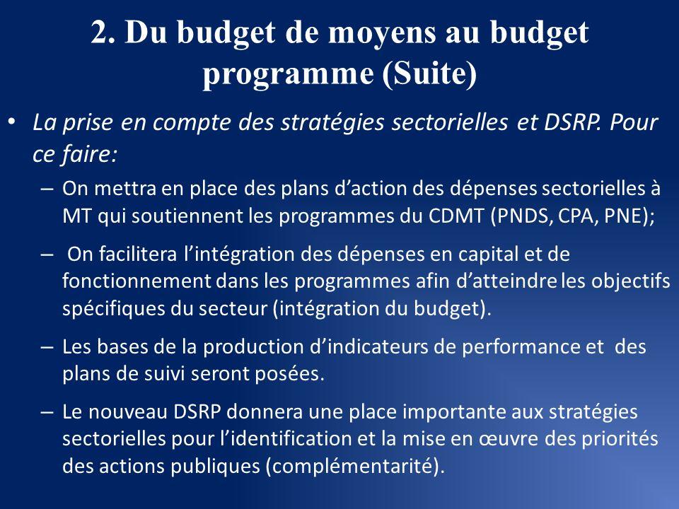 2. Du budget de moyens au budget programme (Suite) La prise en compte des stratégies sectorielles et DSRP. Pour ce faire: – On mettra en place des pla