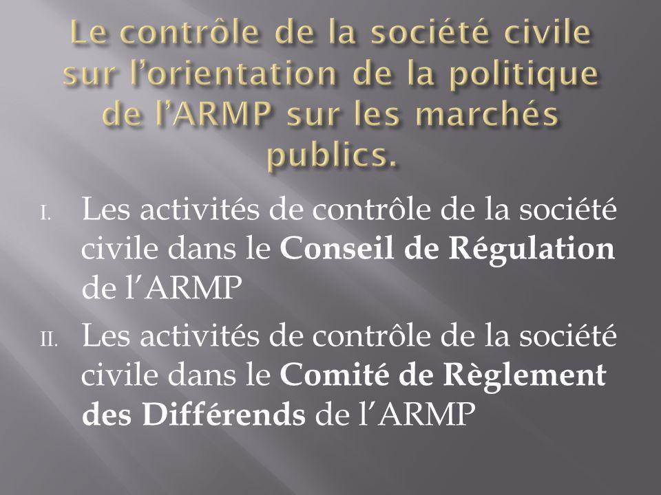 I. Les activités de contrôle de la société civile dans le Conseil de Régulation de lARMP II.