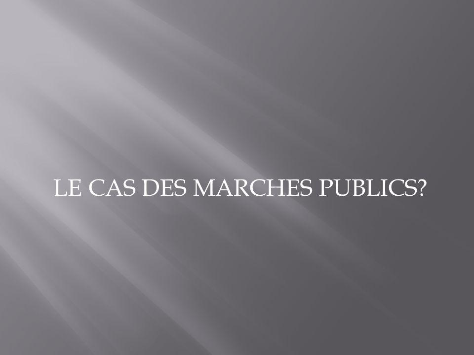 LE CAS DES MARCHES PUBLICS