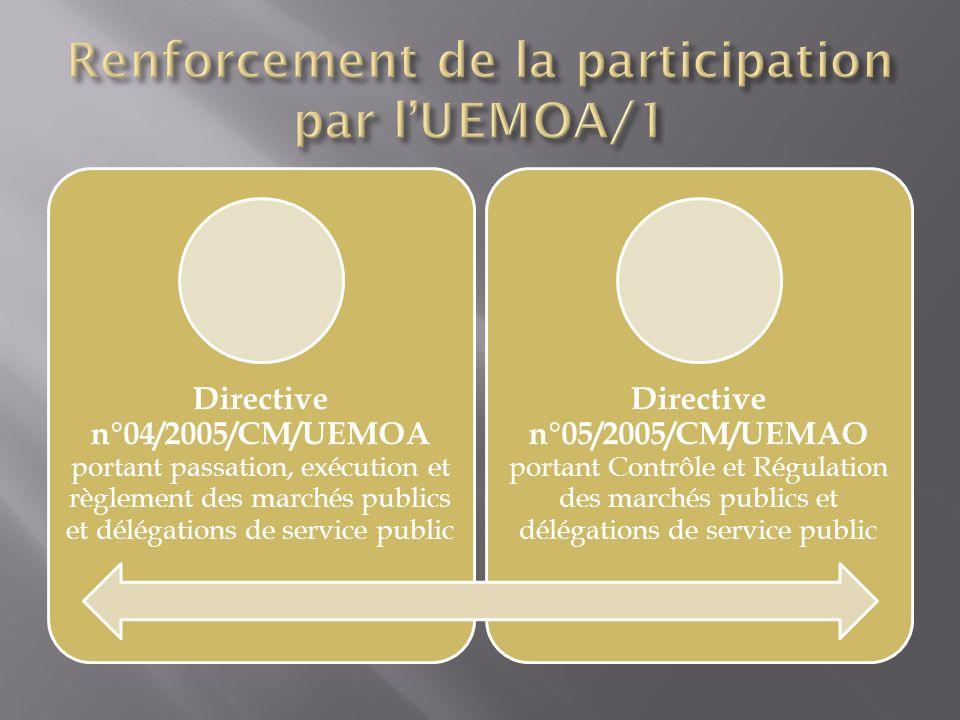 Directive n°04/2005/CM/UEMOA portant passation, exécution et règlement des marchés publics et délégations de service public Directive n°05/2005/CM/UEMAO portant Contrôle et Régulation des marchés publics et délégations de service public