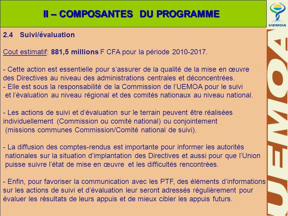 2.4 Suivi/évaluation Cout estimatif: 881,5 millions F CFA pour la période 2010-2017. - Cette action est essentielle pour sassurer de la qualité de la