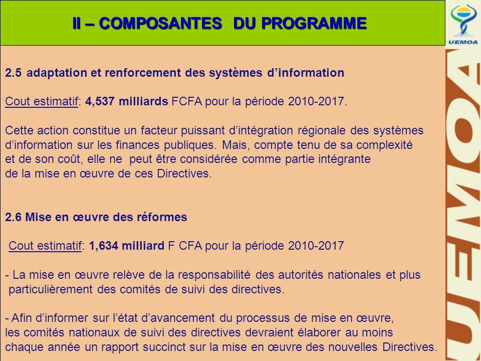 2.5 adaptation et renforcement des systèmes dinformation Cout estimatif: 4,537 milliards FCFA pour la période 2010-2017. Cette action constitue un fac