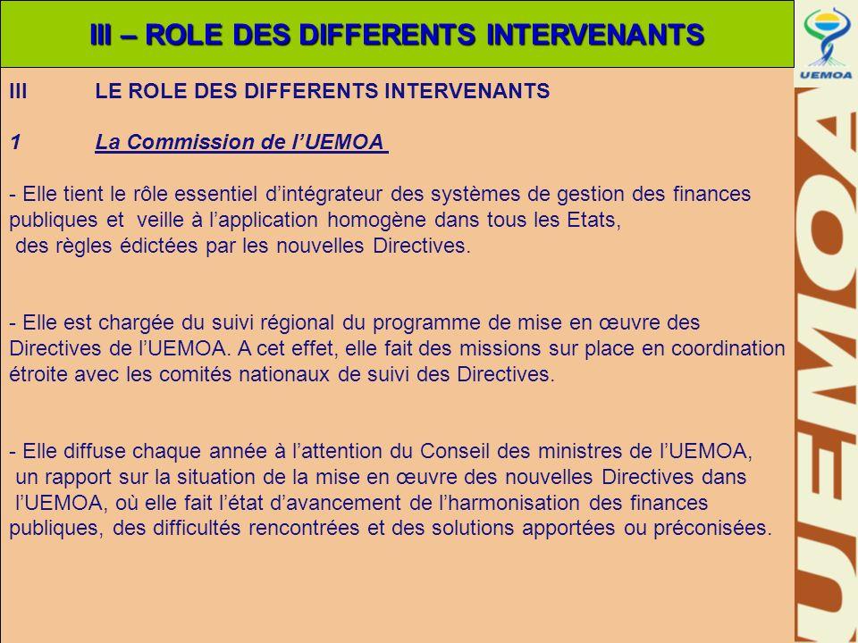 I IIILE ROLE DES DIFFERENTS INTERVENANTS 1 La Commission de lUEMOA - Elle tient le rôle essentiel dintégrateur des systèmes de gestion des finances pu