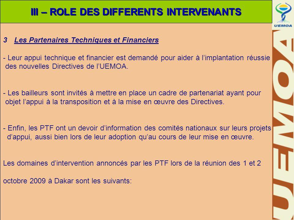 3Les Partenaires Techniques et Financiers - Leur appui technique et financier est demandé pour aider à limplantation réussie des nouvelles Directives