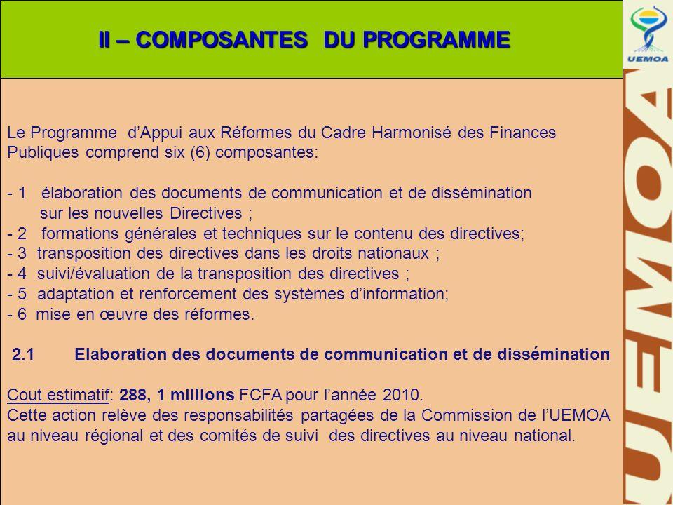 Le Programme dAppui aux Réformes du Cadre Harmonisé des Finances Publiques comprend six (6) composantes: - 1 élaboration des documents de communicatio