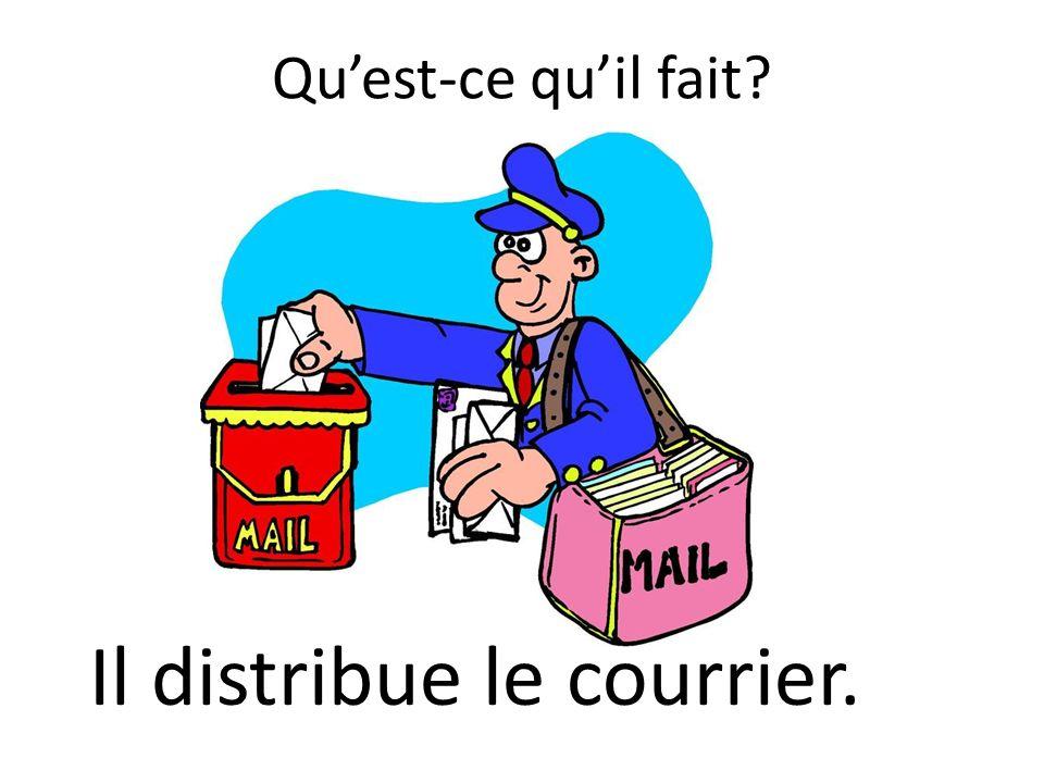 Quest-ce quil fait Il distribue le courrier.