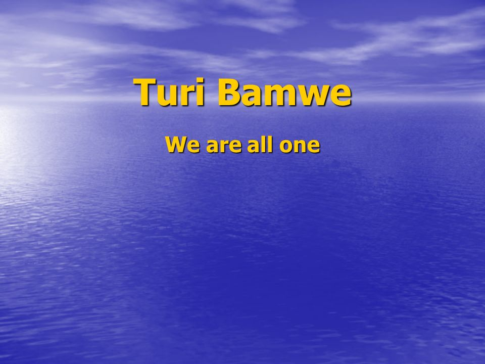 Turi Bamwe We are all one