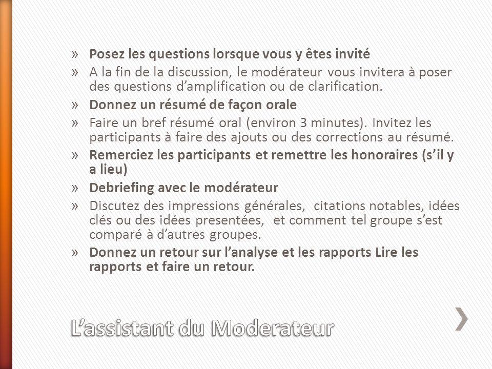 » Posez les questions lorsque vous y êtes invité » A la fin de la discussion, le modérateur vous invitera à poser des questions damplification ou de clarification.