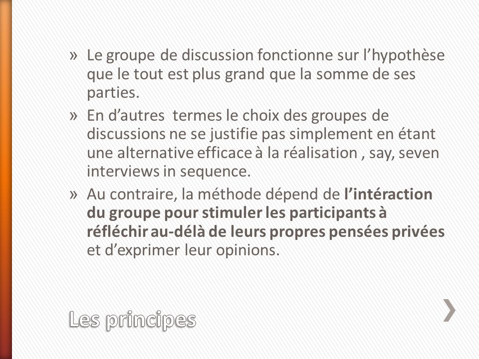 » Le groupe de discussion fonctionne sur lhypothèse que le tout est plus grand que la somme de ses parties. » En dautres termes le choix des groupes d