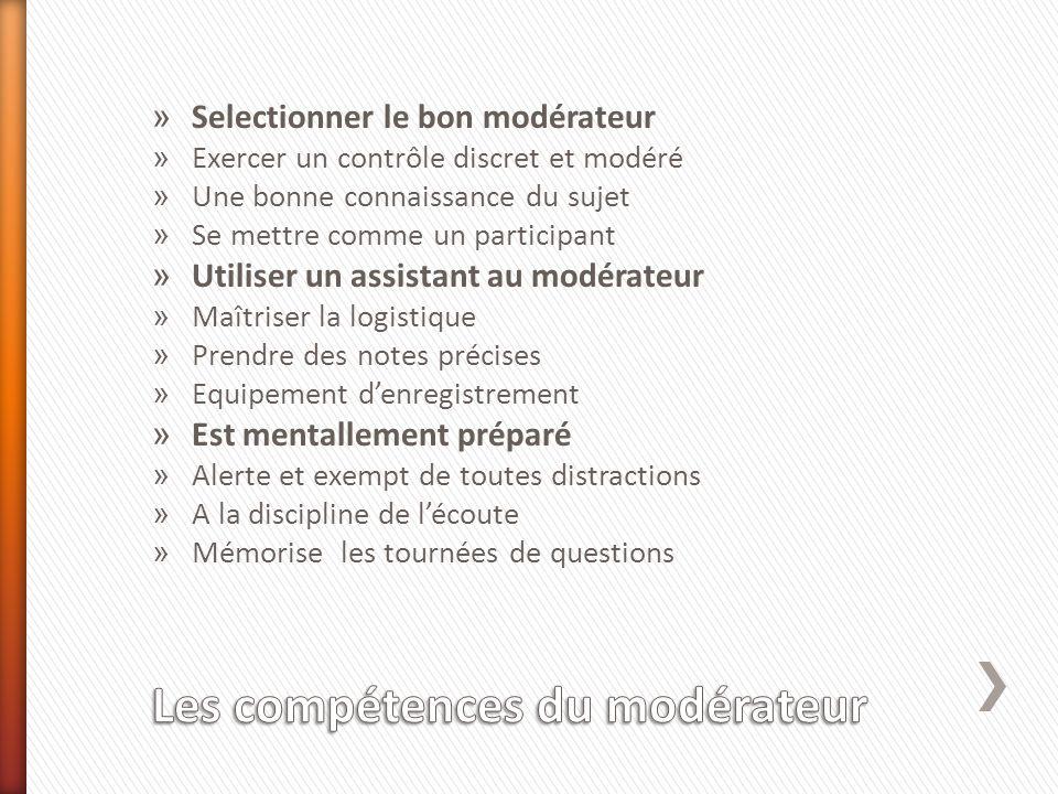 » Selectionner le bon modérateur » Exercer un contrôle discret et modéré » Une bonne connaissance du sujet » Se mettre comme un participant » Utiliser