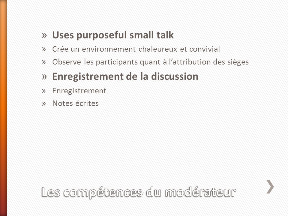 » Uses purposeful small talk » Crée un environnement chaleureux et convivial » Observe les participants quant à lattribution des sièges » Enregistrement de la discussion » Enregistrement » Notes écrites