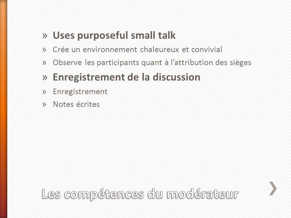 » Uses purposeful small talk » Crée un environnement chaleureux et convivial » Observe les participants quant à lattribution des sièges » Enregistreme