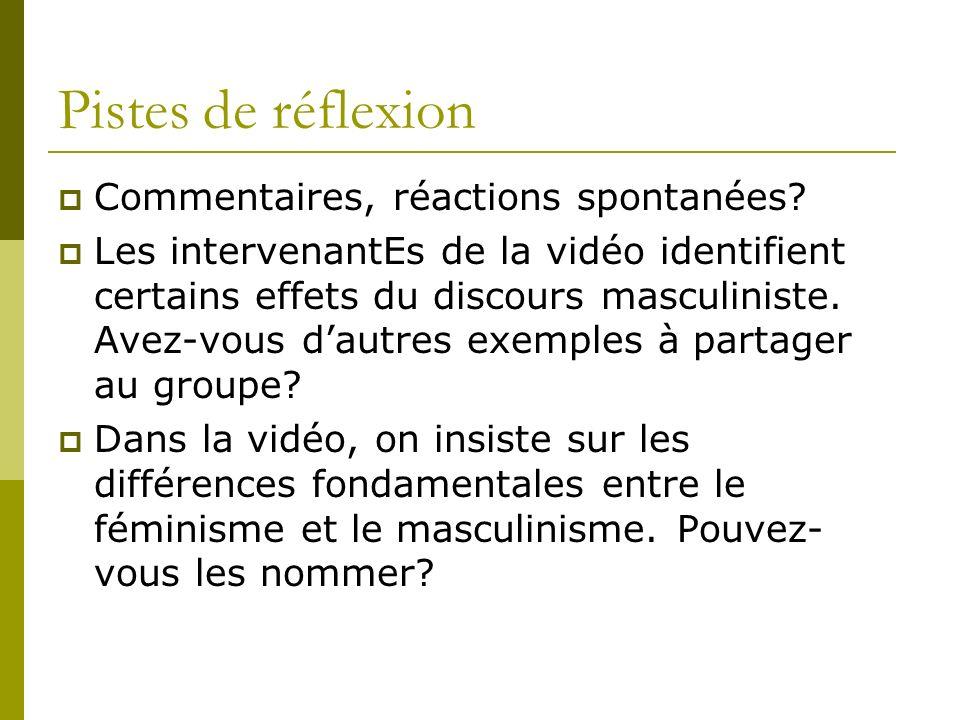 Pistes de réflexion Commentaires, réactions spontanées? Les intervenantEs de la vidéo identifient certains effets du discours masculiniste. Avez-vous