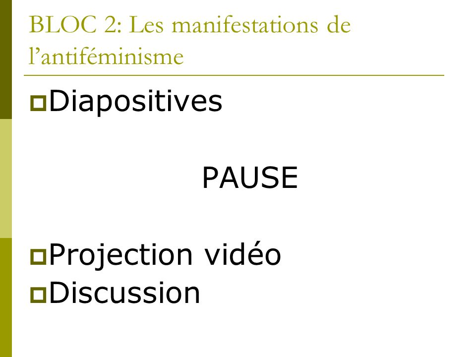 BLOC 2: Les manifestations de lantiféminisme Diapositives PAUSE Projection vidéo Discussion