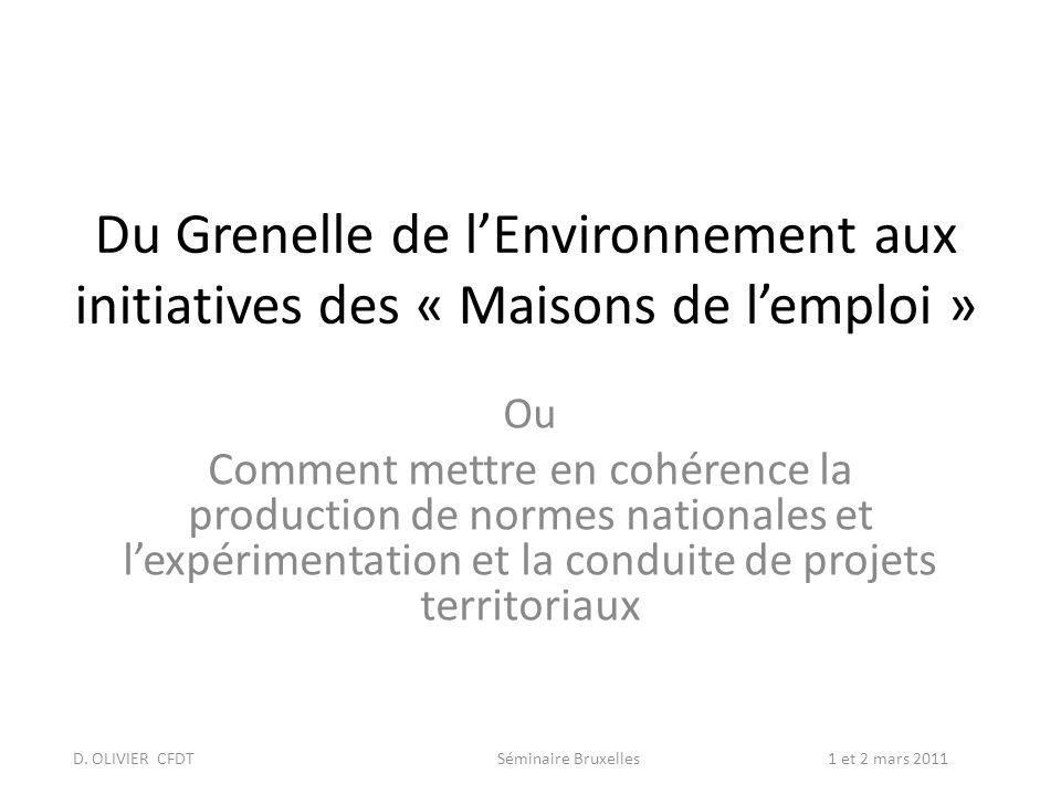 Du Grenelle de lEnvironnement aux initiatives des « Maisons de lemploi » Ou Comment mettre en cohérence la production de normes nationales et lexpérimentation et la conduite de projets territoriaux D.