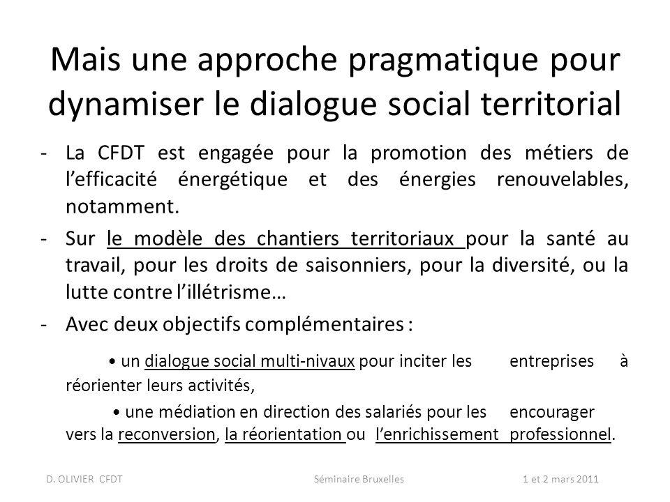 Mais une approche pragmatique pour dynamiser le dialogue social territorial -La CFDT est engagée pour la promotion des métiers de lefficacité énergétique et des énergies renouvelables, notamment.