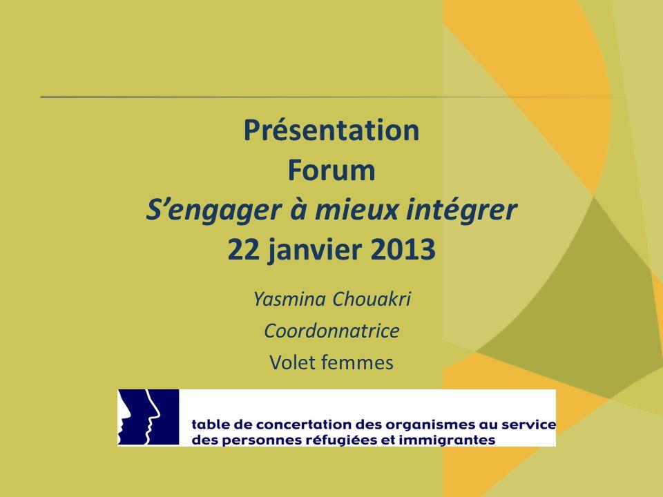 Présentation Forum Sengager à mieux intégrer 22 janvier 2013 Yasmina Chouakri Coordonnatrice Volet femmes