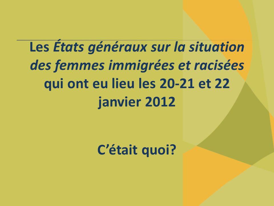 Les États généraux sur la situation des femmes immigrées et racisées qui ont eu lieu les 20-21 et 22 janvier 2012 Cétait quoi