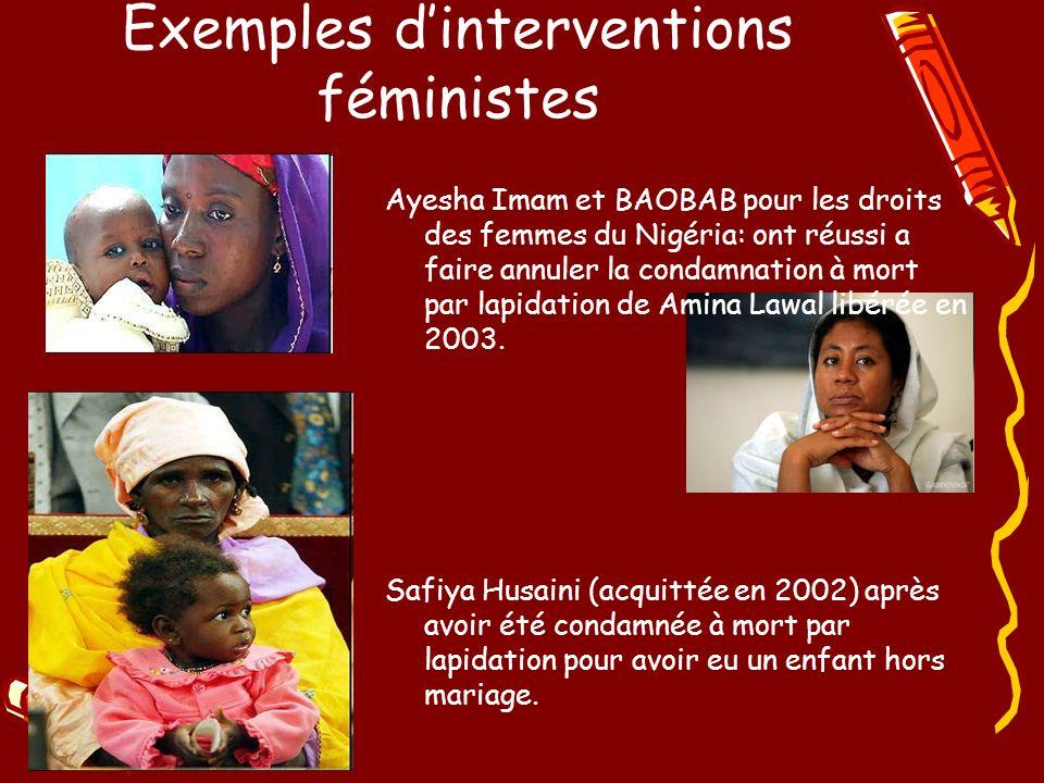 Exemples dinterventions féministes Ayesha Imam et BAOBAB pour les droits des femmes du Nigéria: ont réussi a faire annuler la condamnation à mort par lapidation de Amina Lawal libérée en 2003.