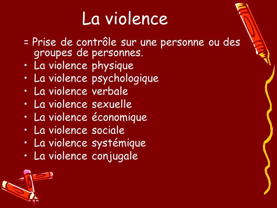 La violence = Prise de contrôle sur une personne ou des groupes de personnes.