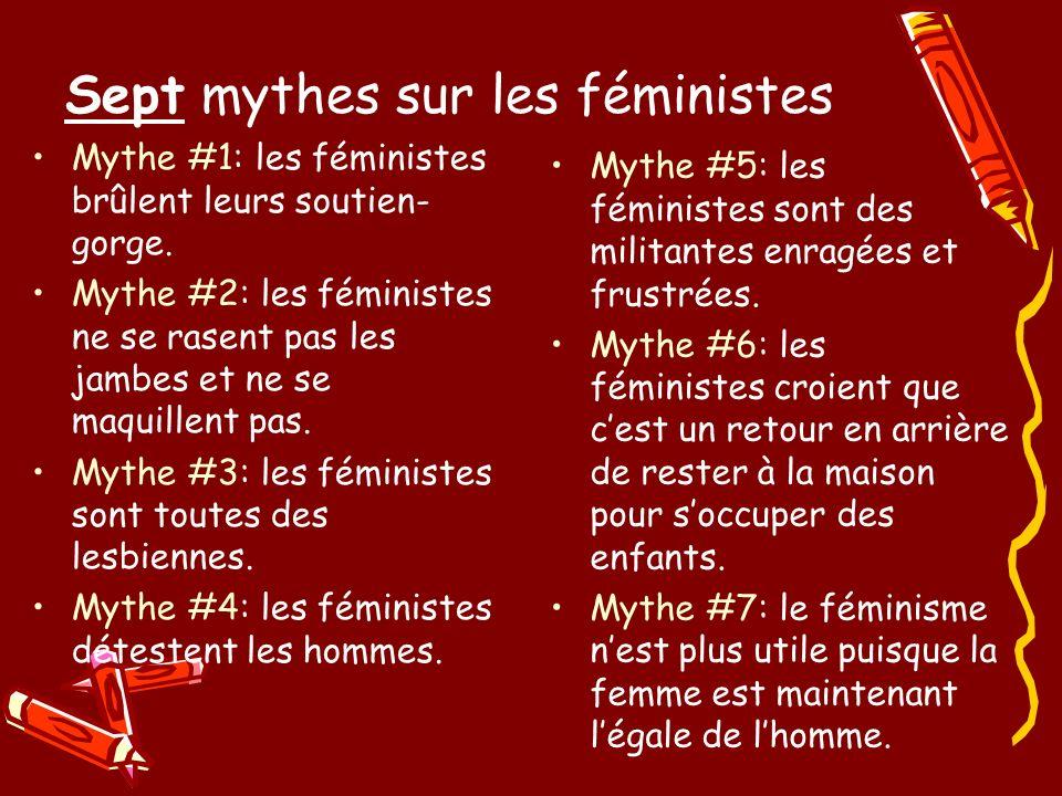 Sept mythes sur les féministes Mythe #1: les féministes brûlent leurs soutien- gorge.