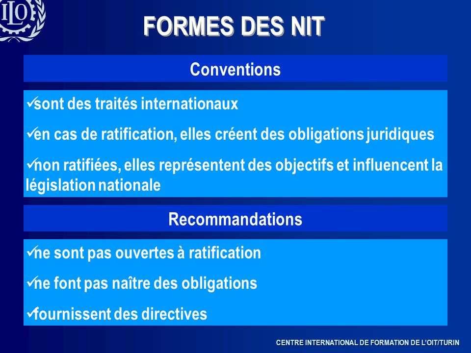 CENTRE INTERNATIONAL DE FORMATION DE LOIT/TURIN FORMES DES NIT Conventions sont des traités internationaux en cas de ratification, elles créent des ob