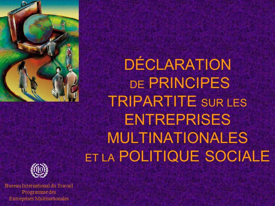 Bureau International du Travail Programme des Entreprises Multinationales DÉCLARATION DE PRINCIPES TRIPARTITE SUR LES ENTREPRISES MULTINATIONALES ET LA POLITIQUE SOCIALE