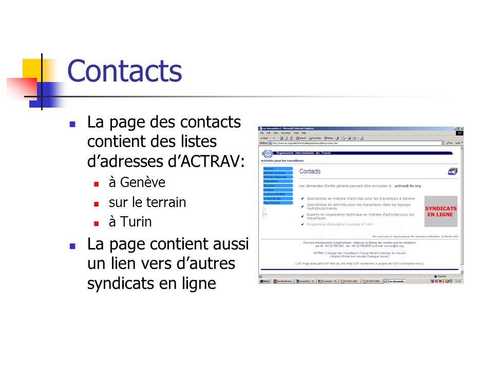 Contacts La page des contacts contient des listes dadresses dACTRAV: à Genève sur le terrain à Turin La page contient aussi un lien vers dautres syndicats en ligne
