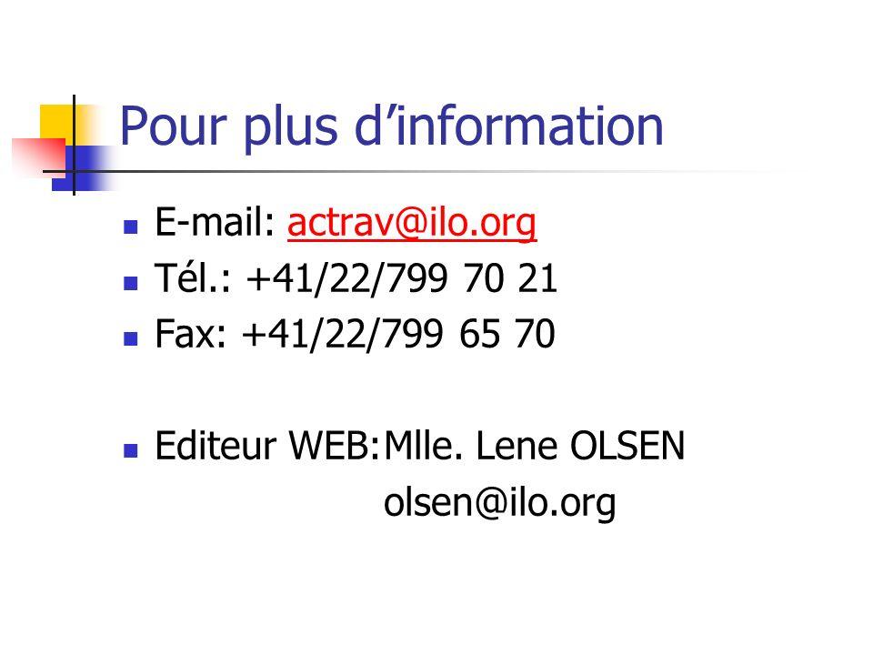 Pour plus dinformation E-mail: actrav@ilo.orgactrav@ilo.org Tél.: +41/22/799 70 21 Fax: +41/22/799 65 70 Editeur WEB:Mlle.