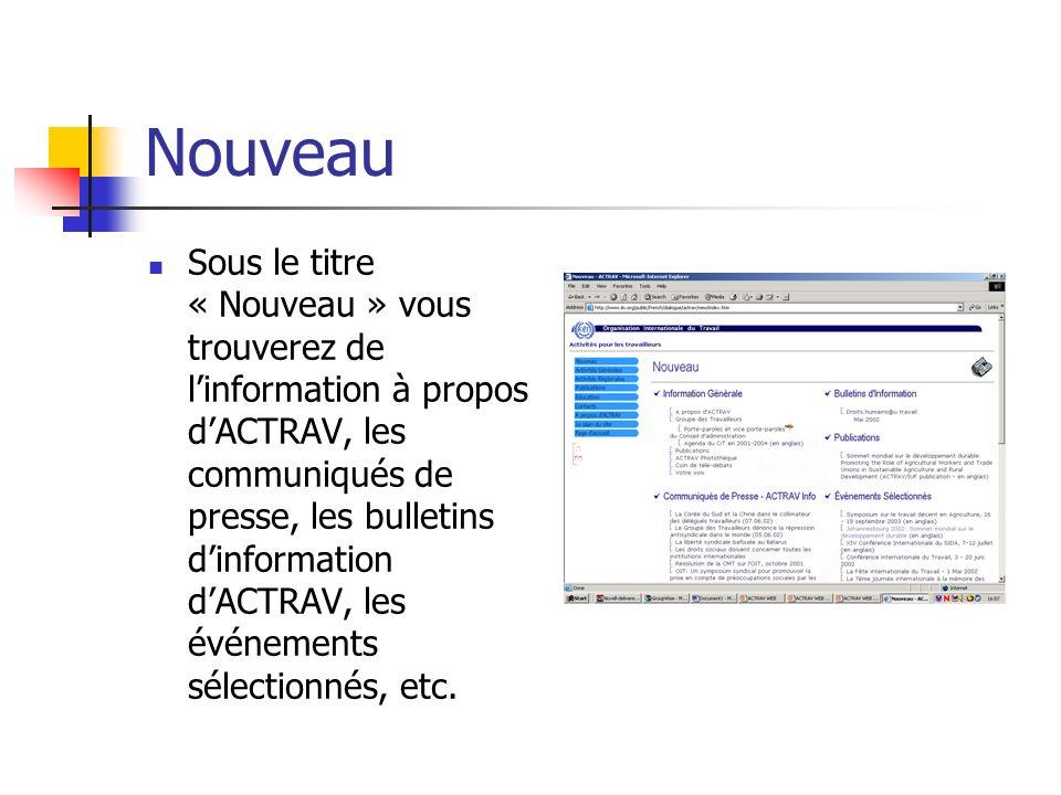 Nouveau Sous le titre « Nouveau » vous trouverez de linformation à propos dACTRAV, les communiqués de presse, les bulletins dinformation dACTRAV, les événements sélectionnés, etc.