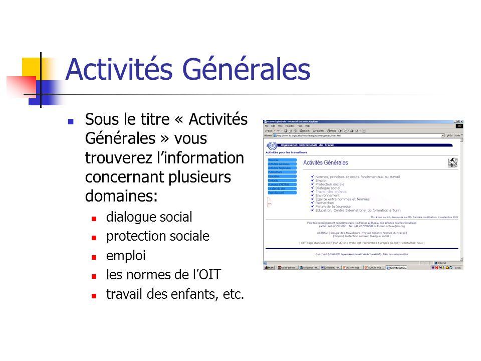 Activités Générales Sous le titre « Activités Générales » vous trouverez linformation concernant plusieurs domaines: dialogue social protection sociale emploi les normes de lOIT travail des enfants, etc.