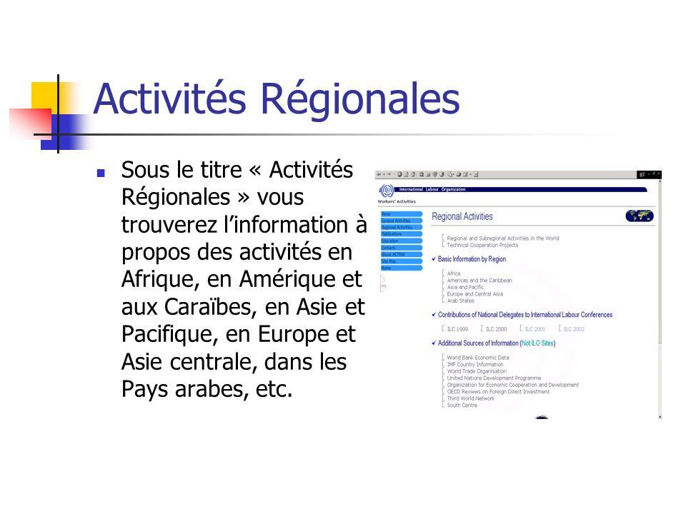 Activités Régionales Sous le titre « Activités Régionales » vous trouverez linformation à propos des activités en Afrique, en Amérique et aux Caraïbes, en Asie et Pacifique, en Europe et Asie centrale, dans les Pays arabes, etc.