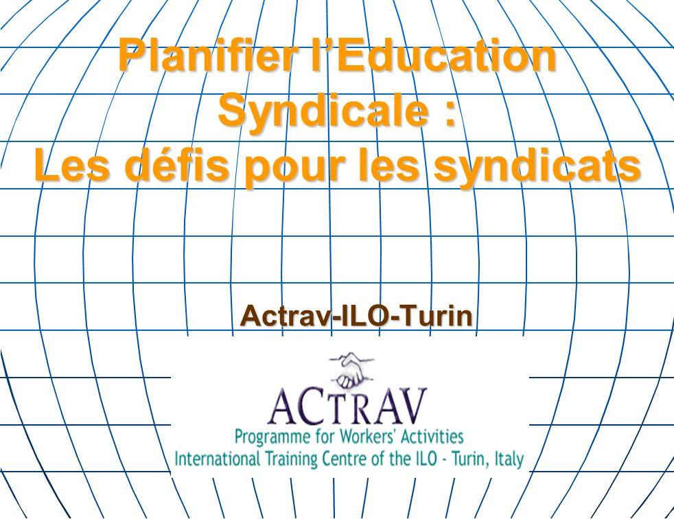 Planifier lEducation Syndicale : Les défis pour les syndicats Actrav-ILO-Turin