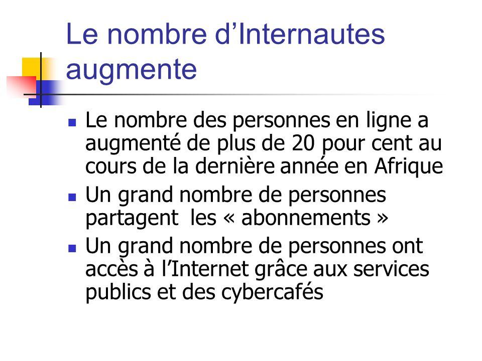 Le nombre dInternautes augmente Le nombre des personnes en ligne a augmenté de plus de 20 pour cent au cours de la dernière année en Afrique Un grand nombre de personnes partagent les « abonnements » Un grand nombre de personnes ont accès à lInternet grâce aux services publics et des cybercafés