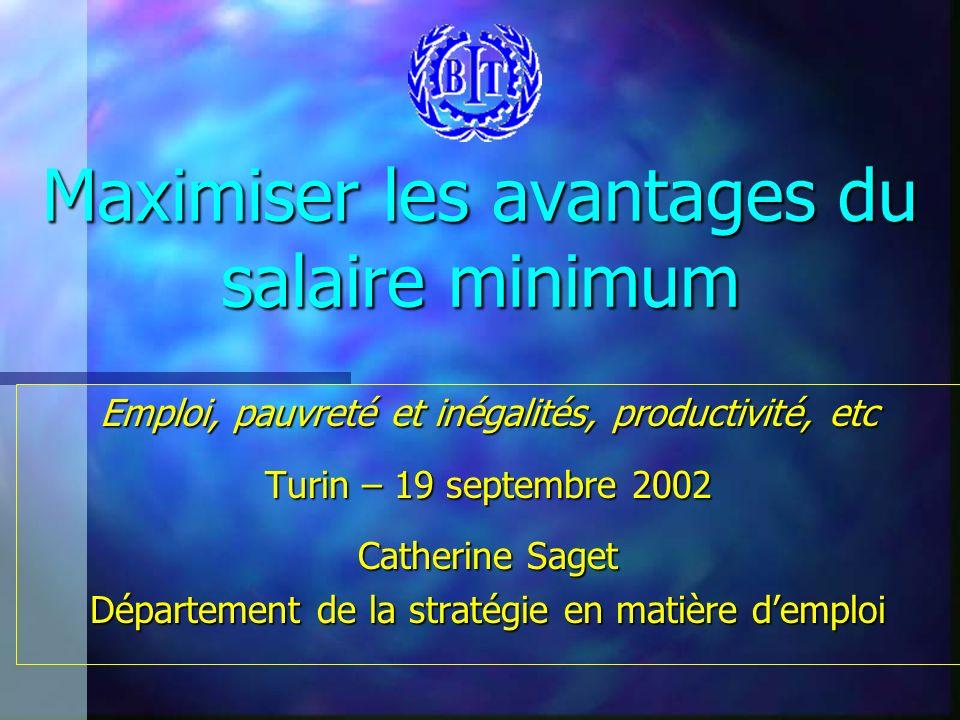 Maximiser les avantages du salaire minimum Emploi, pauvreté et inégalités, productivité, etc Turin – 19 septembre 2002 Catherine Saget Département de la stratégie en matière demploi