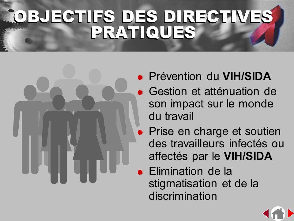 OBJECTIFS DES DIRECTIVES PRATIQUES &Prévention du VIH/SIDA &Gestion et atténuation de son impact sur le monde du travail &Prise en charge et soutien d