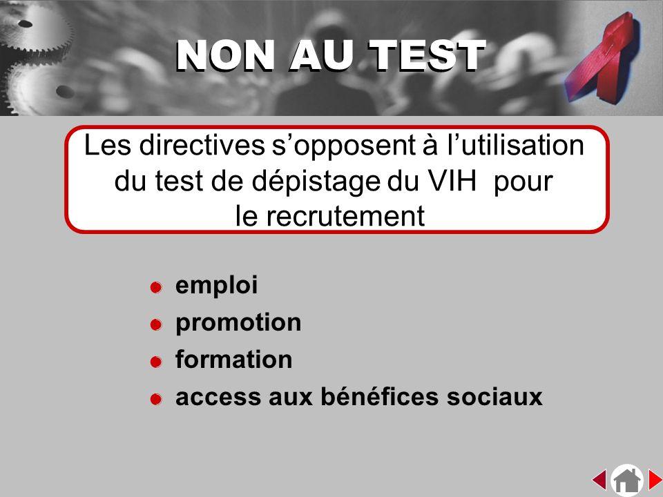 &emploi &promotion &formation &access aux bénéfices sociaux NON AU TEST Les directives sopposent à lutilisation du test de dépistage du VIH pour le re
