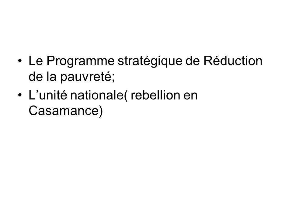Le Programme stratégique de Réduction de la pauvreté; Lunité nationale( rebellion en Casamance)