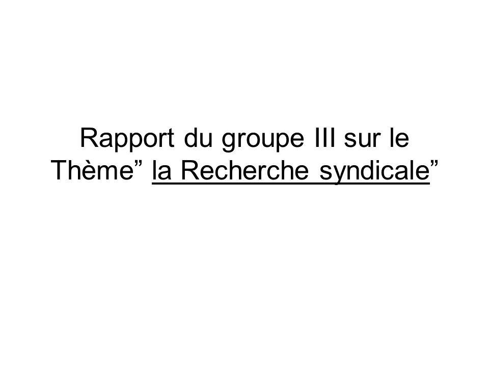 Rapport du groupe III sur le Thème la Recherche syndicale