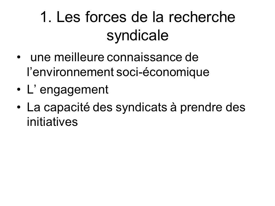 1. Les forces de la recherche syndicale une meilleure connaissance de lenvironnement soci-économique L engagement La capacité des syndicats à prendre