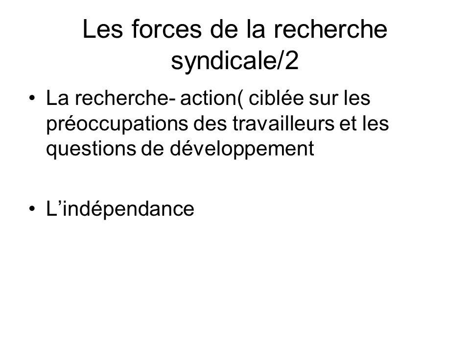 Les forces de la recherche syndicale/2 La recherche- action( ciblée sur les préoccupations des travailleurs et les questions de développement Lindépendance