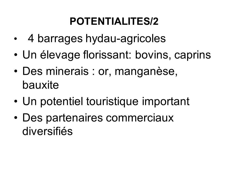 POTENTIALITES/2 4 barrages hydau-agricoles Un élevage florissant: bovins, caprins Des minerais : or, manganèse, bauxite Un potentiel touristique impor