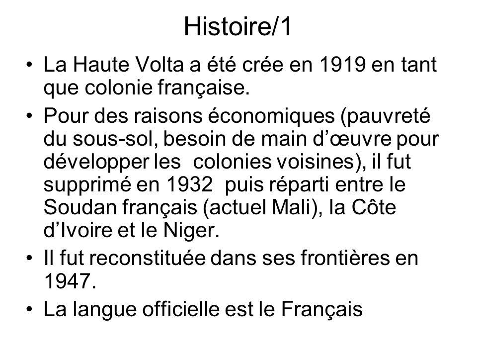 Histoire/1 La Haute Volta a été crée en 1919 en tant que colonie française. Pour des raisons économiques (pauvreté du sous-sol, besoin de main dœuvre